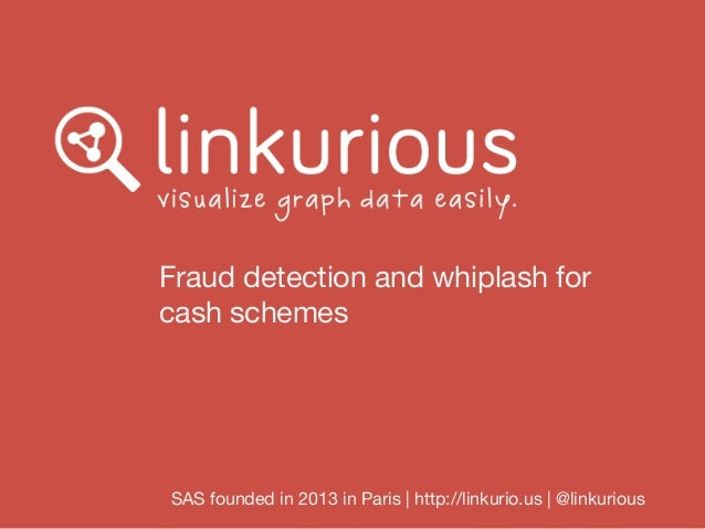 Fraud detection and whiplash for cash schemes SAS founded in 2013 in Paris | http://linkurio.us | @linkurious