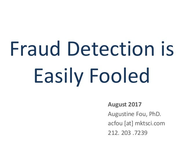 Fraud Detection is Easily Fooled August 2017 Augustine Fou, PhD. acfou [at] mktsci.com 212. 203 .7239