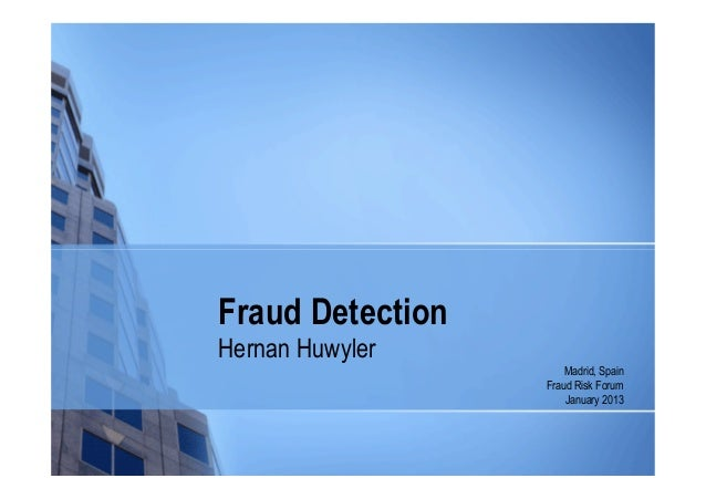 Fraud DetectionHernan Huwyler                      Madrid, Spain                  Fraud Risk Forum                      Ja...