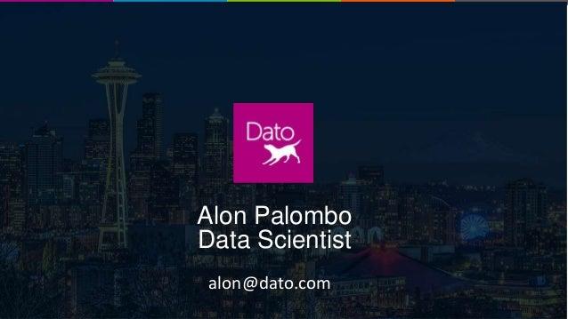Dato Confidential1 Fraud Detection Webinar Alon Palombo Data Scientist alon@dato.com