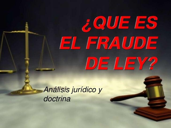 ¿QUE ES EL FRAUDE DE LEY?<br />Análisis jurídico y doctrina<br />