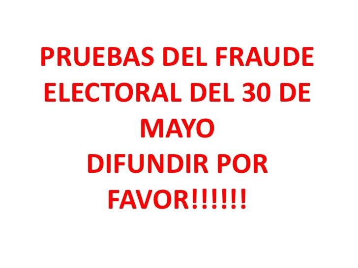 PRUEBAS DEL FRAUDE ELECTORAL DEL 30 DE MAYO<br />DIFUNDIR POR FAVOR!!!!!!<br />