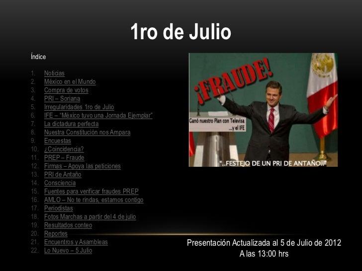1ro de JulioÍndice1.    Noticias2.    México en el Mundo3.    Compra de votos4.    PRI – Soriana5.    Irregularidades 1ro ...