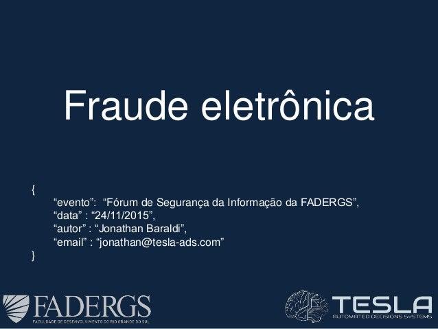 """Fraude eletrônica { """"evento"""": """"Fórum de Segurança da Informação da FADERGS"""", """"data"""" : """"24/11/2015"""", """"autor"""" : """"Jonathan Ba..."""
