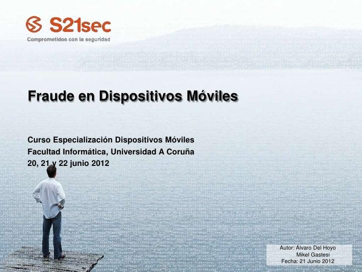 Fraude en Dispositivos MóvilesCurso Especialización Dispositivos MóvilesFacultad Informática, Universidad A Coruña20, 21 y...