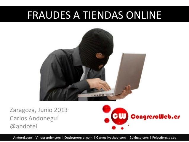 Zaragoza, Junio 2013Carlos Andonegui@andotelFRAUDES A TIENDAS ONLINE