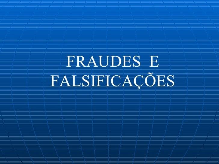 FRAUDES  E FALSIFICAÇÕES