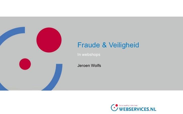 Fraude & Veiligheid In webshops Jeroen Wolfs
