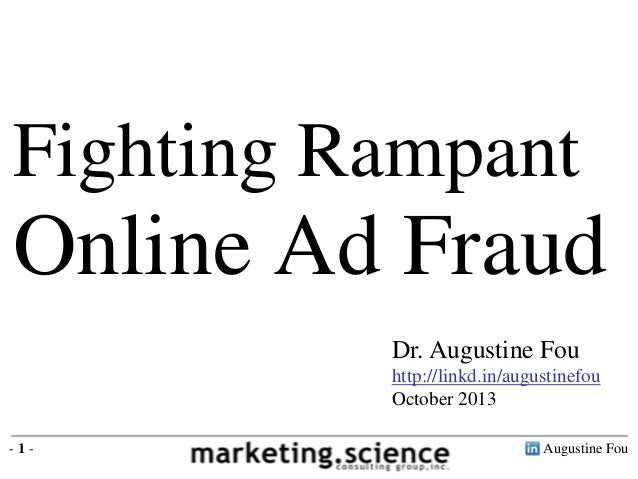 Fighting Rampant  Online Ad Fraud Dr. Augustine Fou http://linkd.in/augustinefou October 2013 -1-  Augustine Fou