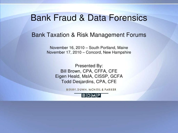 Bank Fraud & Data ForensicsBank Taxation & Risk Management ForumsNovember 16, 2010 – South Portland, MaineNovember 17, 201...