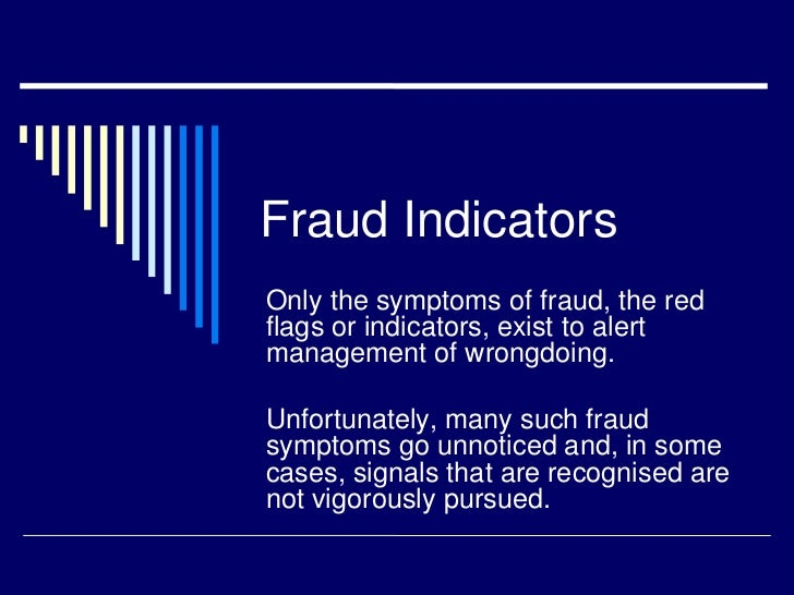 Fraud IndicatorsOnly the symptoms of fraud, the redflags or indicators, exist to alertmanagement of wrongdoing.Unfortunate...
