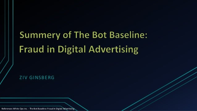 ZIV GINSBERG References White Ops inc. - The Bot Baseline: Fraud in Digital Advertising