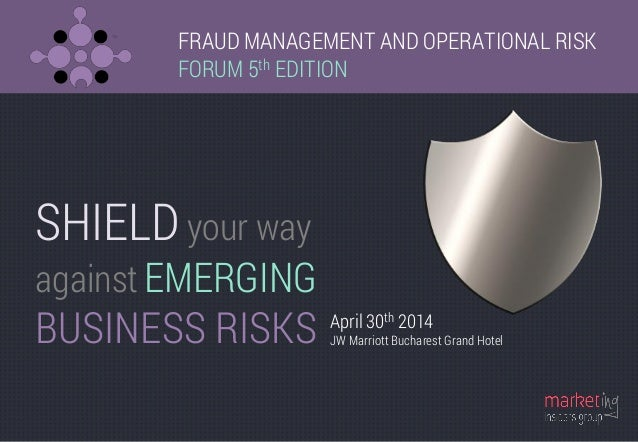 FRAUD MANAGEMENT AND OPERATIONAL RISK FORUM 5th EDITION SHIELD your way against EMERGING BUSINESS RISKS April 30th 2014 JW...