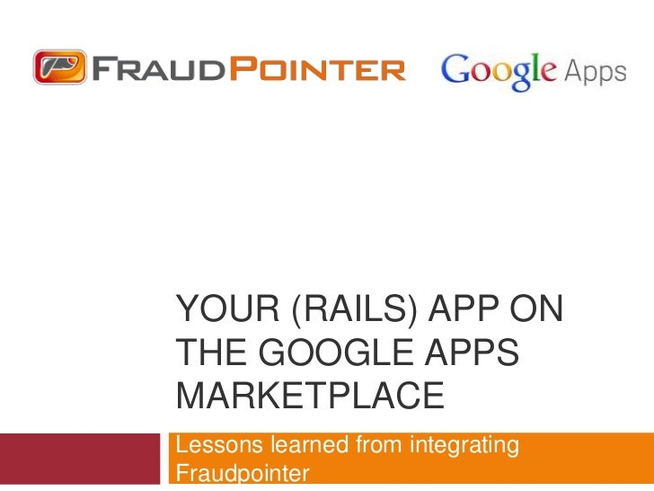 YOUR (RAILS) APP ONTHE GOOGLE APPSMARKETPLACELessons learned from integratingFraudpointer