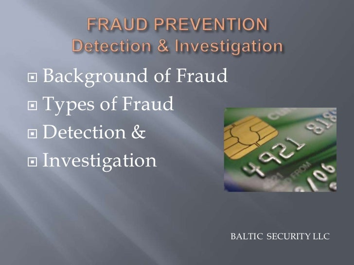  Background of Fraud Types of Fraud Detection & Investigation                        BALTIC SECURITY LLC