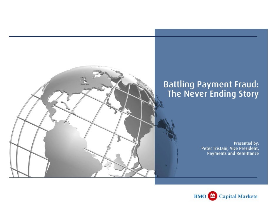 Battling Payment Fraud:  The Never Ending Story                               Presented by:          Peter Tristani, Vice ...