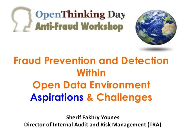 Fraud Prevention and Detection Within Open Data Environment Aspirations & Challenges Sherif Fakhry Younes Director of Inte...
