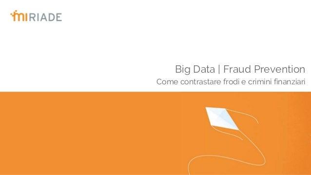Big Data   Fraud Prevention Come contrastare frodi e crimini finanziari