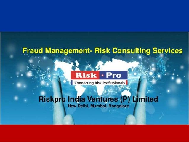 Fraud Management- Risk Consulting Services    Riskpro India Ventures (P) Limited            New Delhi, Mumbai, Bangalore  ...
