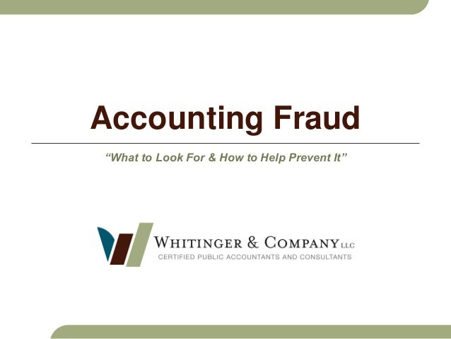 """Accounting Fraud """"What to Look For & How to Help Prevent It"""""""