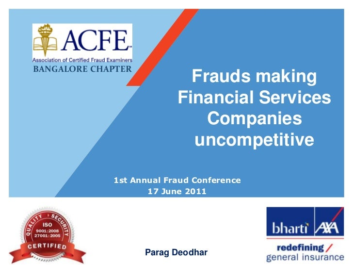 Frauds making Financial Services Companies uncompetitive<br />BANGALORE CHAPTER<br />1st Annual Fraud Conference <br />17 ...