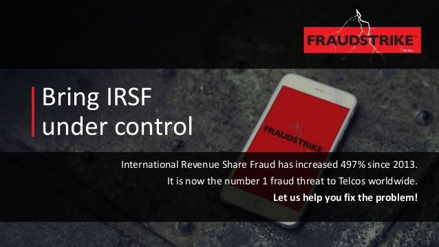 Bring IRSF under control International Revenue Share Fraud has increased 497% since 2013. It is now the number 1 fraud thr...