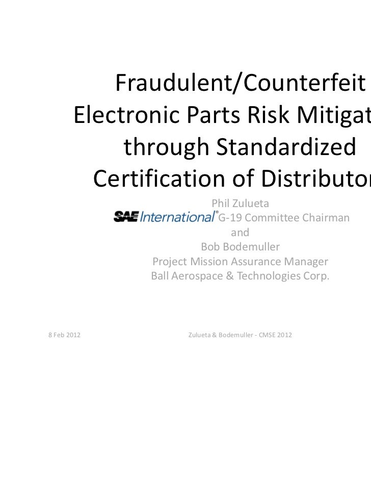 Fraudulent/Counterfeit       Electronic Parts Risk Mitigation            through Standardized         Certification of Dis...