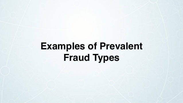 Examples of Prevalent Fraud Types