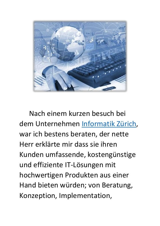 Nach einem kurzen besuch bei dem Unternehmen Informatik Zürich, war ich bestens beraten, der nette Herr erklärte mir dass ...
