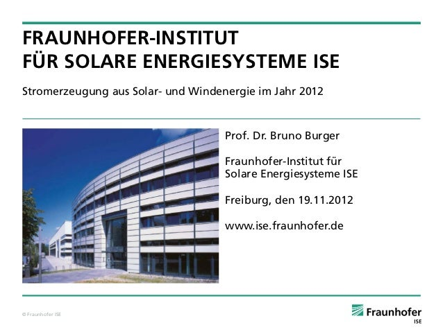 FRAUNHOFER-INSTITUTFÜR SOLARE ENERGIESYSTEME ISEStromerzeugung aus Solar- und Windenergie im Jahr 2012                    ...
