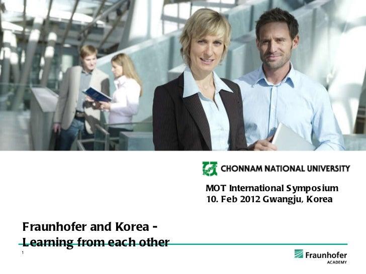 <ul><ul><ul><ul><li>Fraunhofer and Korea -  </li></ul></ul></ul></ul><ul><ul><ul><ul><li>Learning from each other </li></u...
