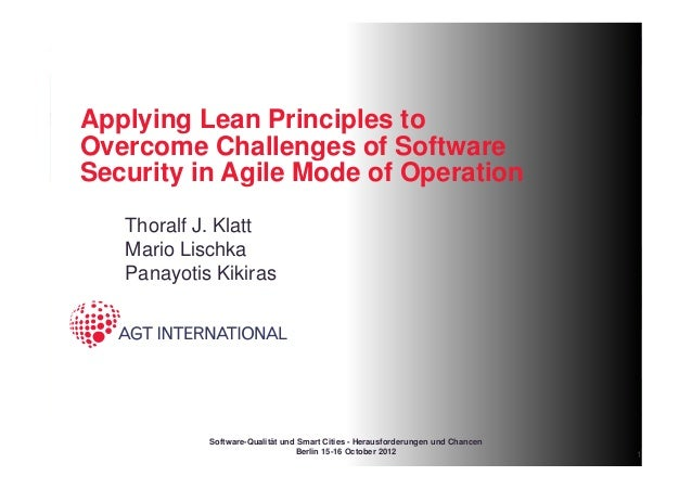 Applying Lean Principles toOvercome Challenges of SoftwareSecurity in Agile Mode of Operation   Thoralf J. Klatt   Mario L...