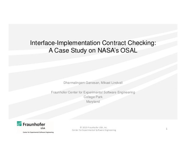 Interface-Implementation Contract Checking: A Case Study on NASA's OSAL  Dharmalingam Ganesan, Mikael Lindvall Fraunhofer ...