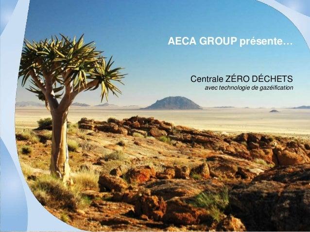 AECA GROUP présente…  Centrale ZÉRO DÉCHETS  avec technologie de gazéification