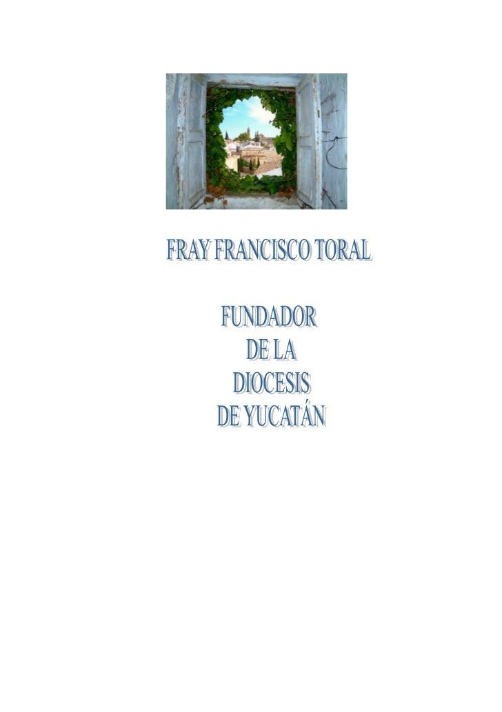 Fray Francisco Toral, una de lasfiguras señeras de la evangelizaciónde México, nació en Úbeda, se educóen Jaén y profesó e...