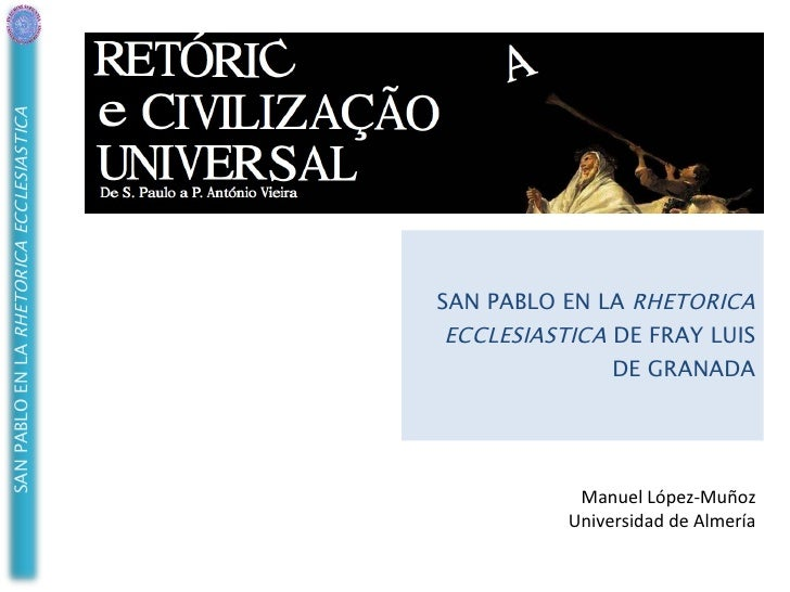 SAN PABLO EN LA  RHETORICA ECCLESIASTICA  DE FRAY LUIS DE GRANADA Manuel López-Muñoz Universidad de Almería