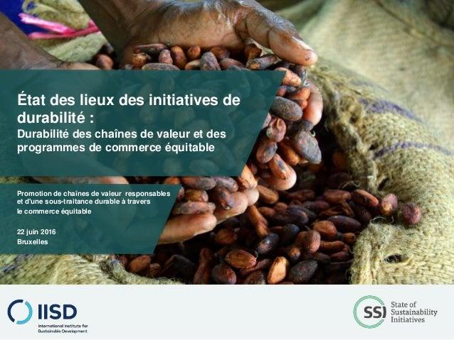 État des lieux des initiatives de durabilité : Durabilité des chaînes de valeur et des programmes de commerce équitable Pr...