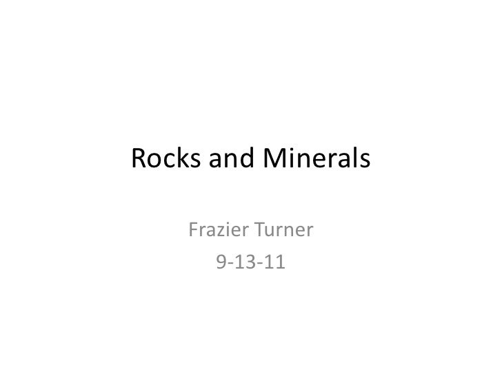 Rocks and Minerals<br />Frazier Turner<br />9-13-11<br />