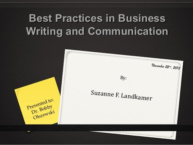 Best Practices in Business Writing and Communication November 22 nd , 2013  By:  to: t ed n rese obby P B Dr. wski e Olsz ...