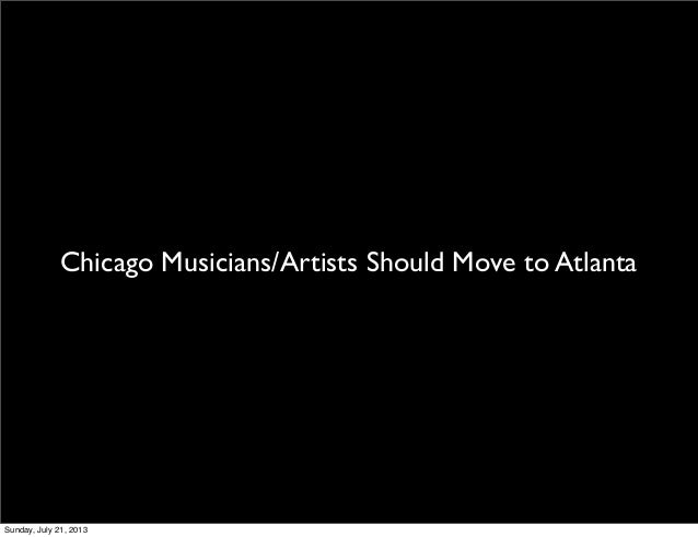 Chicago Musicians/Artists Should Move to Atlanta Sunday, July 21, 2013