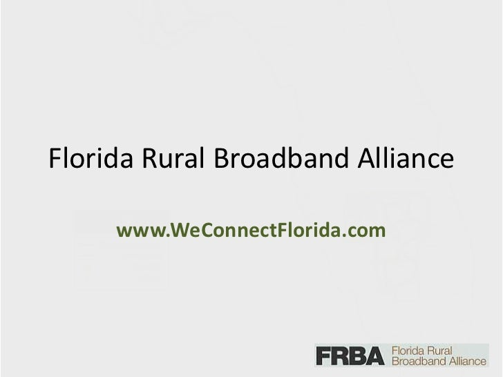 Florida Rural Broadband Alliance<br />www.WeConnectFlorida.com<br />