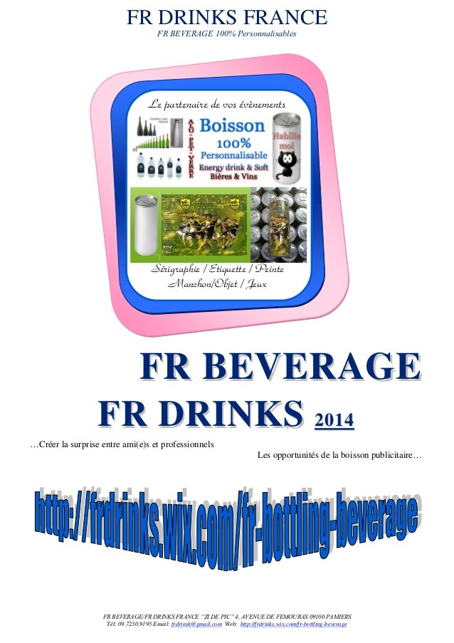 """FR DRINKS FRANCE FR BEVERAGE 100% Personnalisables FR BEVERAGE/FR DRINKS FRANCE """"ZI DE PIC"""" 4, AVENUE DE FEMOURAS 09100 PA..."""