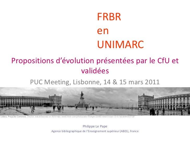 FRBR en UNIMARC<br />Propositions d'évolution présentées par le CfU et  validées<br />PUC Meeting, Lisbonne, 14 & 15 mars ...