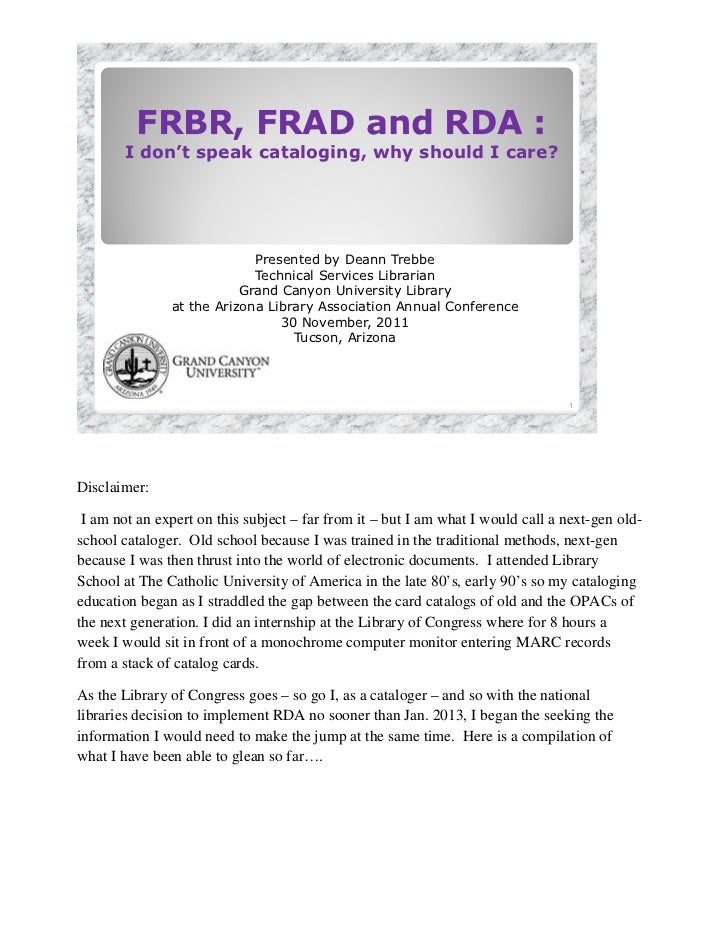 FRBR, FRAD and RDA :       I don't speak cataloging, why should I care?                            Presented by Deann Treb...