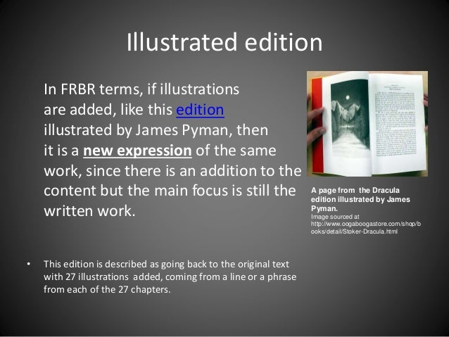 Illustrated edition In FRBR terms, if illustrations are added, like this edition illustrated by James Pyman, then it is a ...