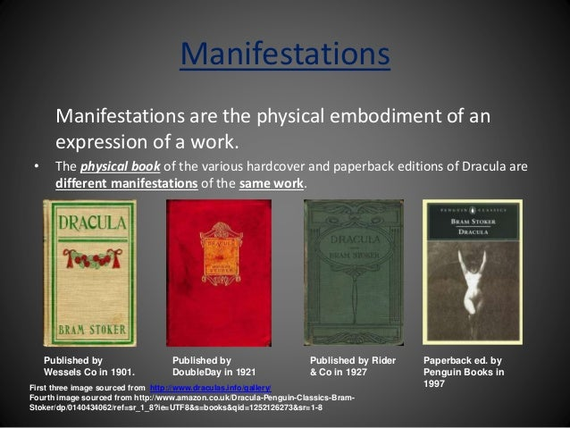 Manifestations Manifestations are the physical embodiment of an expression of a work. • The physical book of the various h...