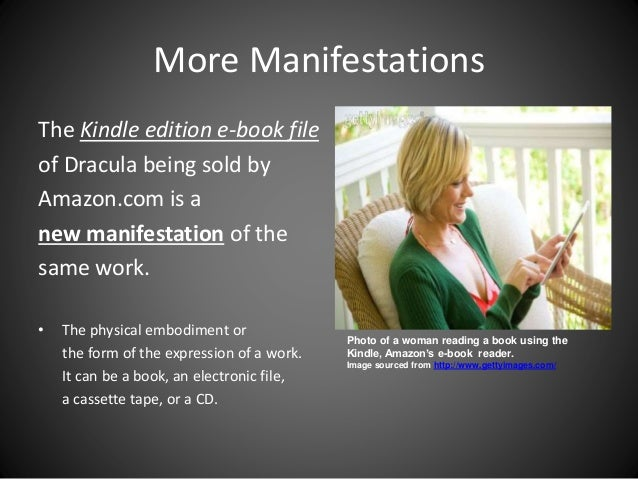 More Manifestations The Kindle edition e-book file of Dracula being sold by Amazon.com is a new manifestation of the same ...