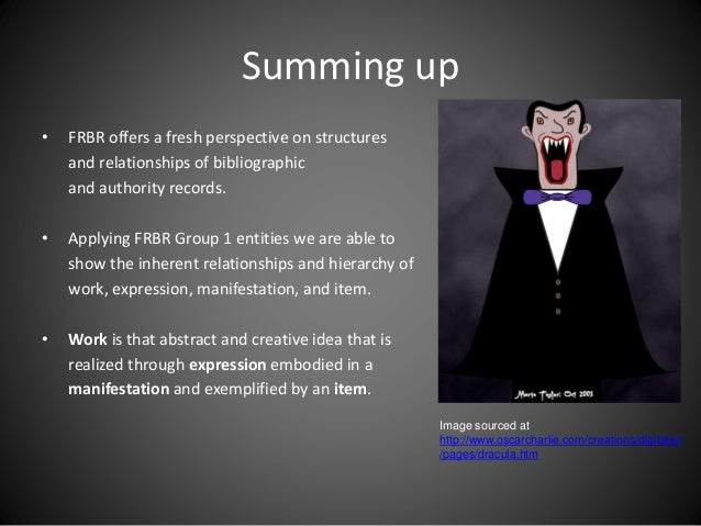 Summing up • FRBR offers a fresh perspective on structures and relationships of bibliographic and authority records. • App...
