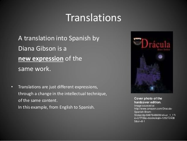 Translations A translation into Spanish by Diana Gibson is a new expression of the same work. • Translations are just diff...