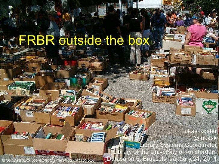 FRBR outside the box Lukas Koster @lukask Library Systems Coordinator Library of the University of Amsterdam Datasalon 6, ...